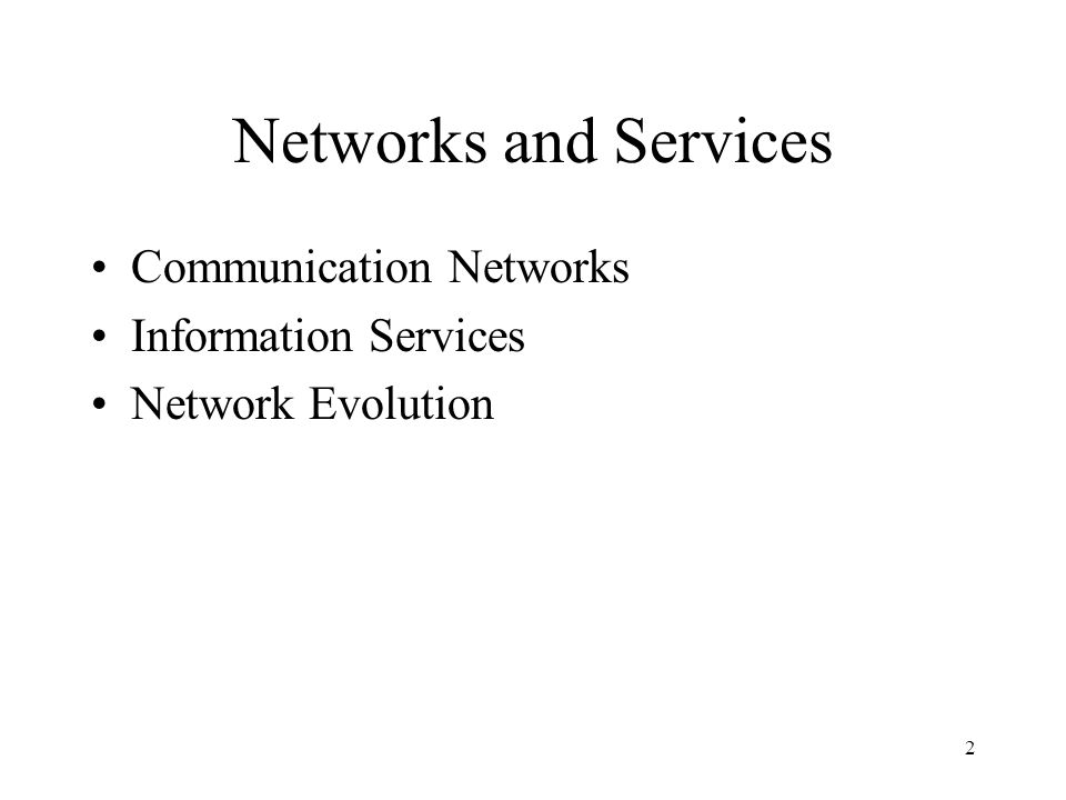 2 Networks and Services Communication Networks Information Services Network Evolution