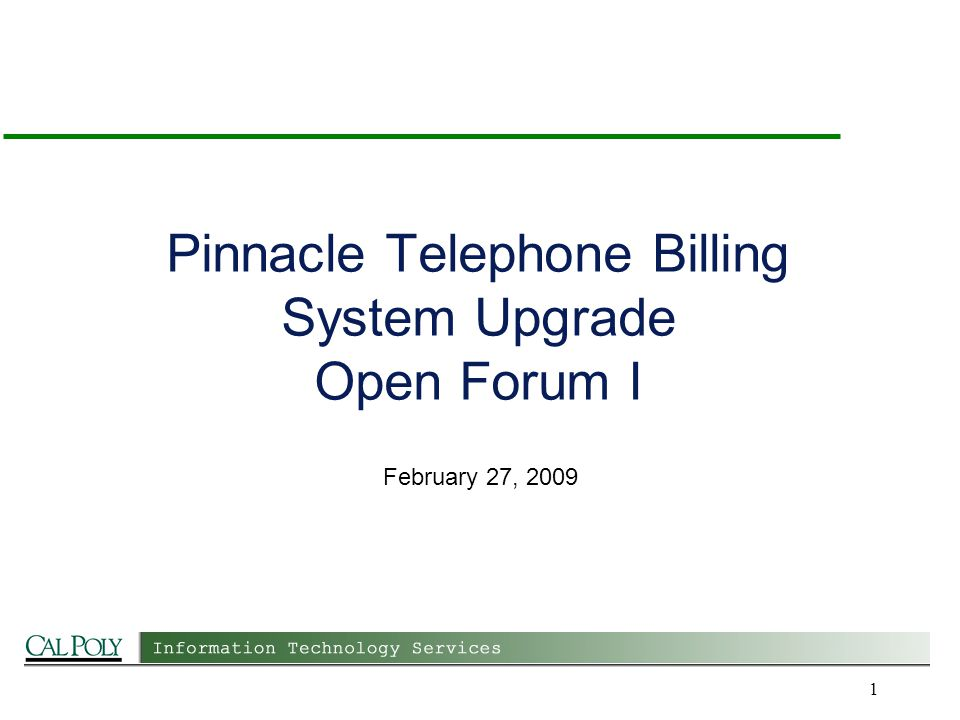 1 Pinnacle Telephone Billing System Upgrade Open Forum I February 27, 2009