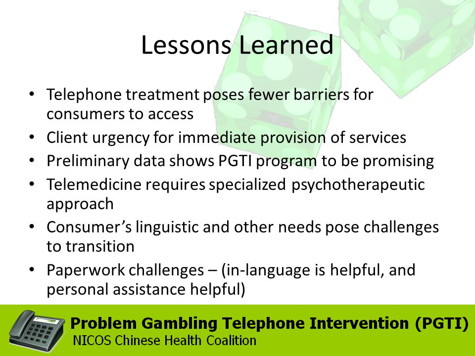 Telephone treatment poses fewer barriers for consumers to access Client urgency for immediate provision of services Preliminary data shows PGTI progra