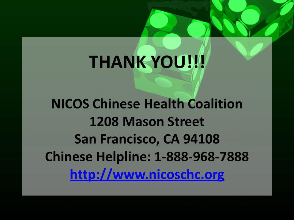THANK YOU!!! NICOS Chinese Health Coalition 1208 Mason Street San Francisco, CA 94108 Chinese Helpline: 1-888-968-7888 http://www.nicoschc.org http://