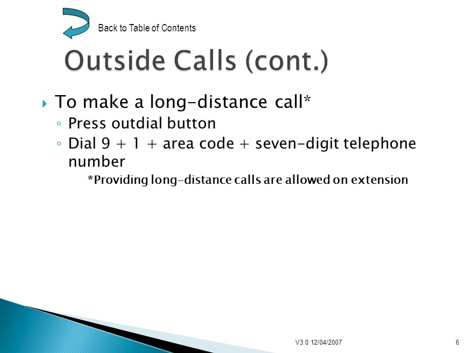 To make a long-distance call* Press outdial button Dial 9 + 1 + area code + seven-digit telephone number *Providing long-distance calls are allowed on