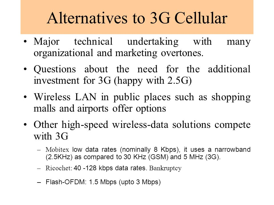 Alternatives to 3G Cellular Major technical undertaking with many organizational and marketing overtones.