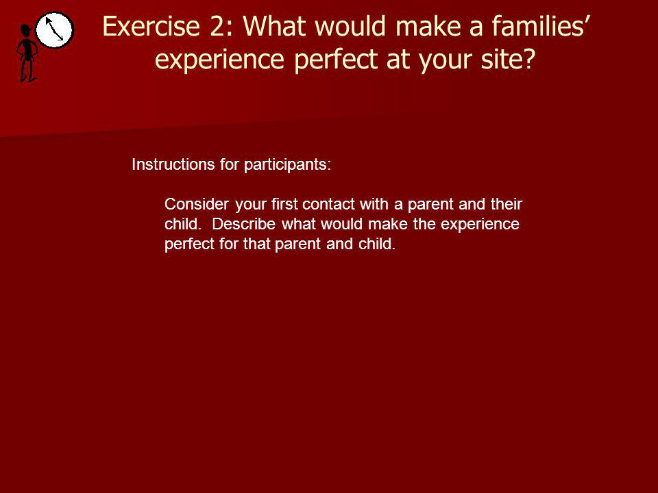 Exercise 2: What would make a families experience perfect at your site.