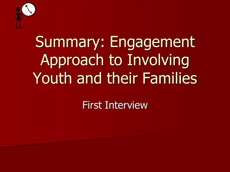 Summary: Engagement Approach to Involving Youth and their Families First Interview
