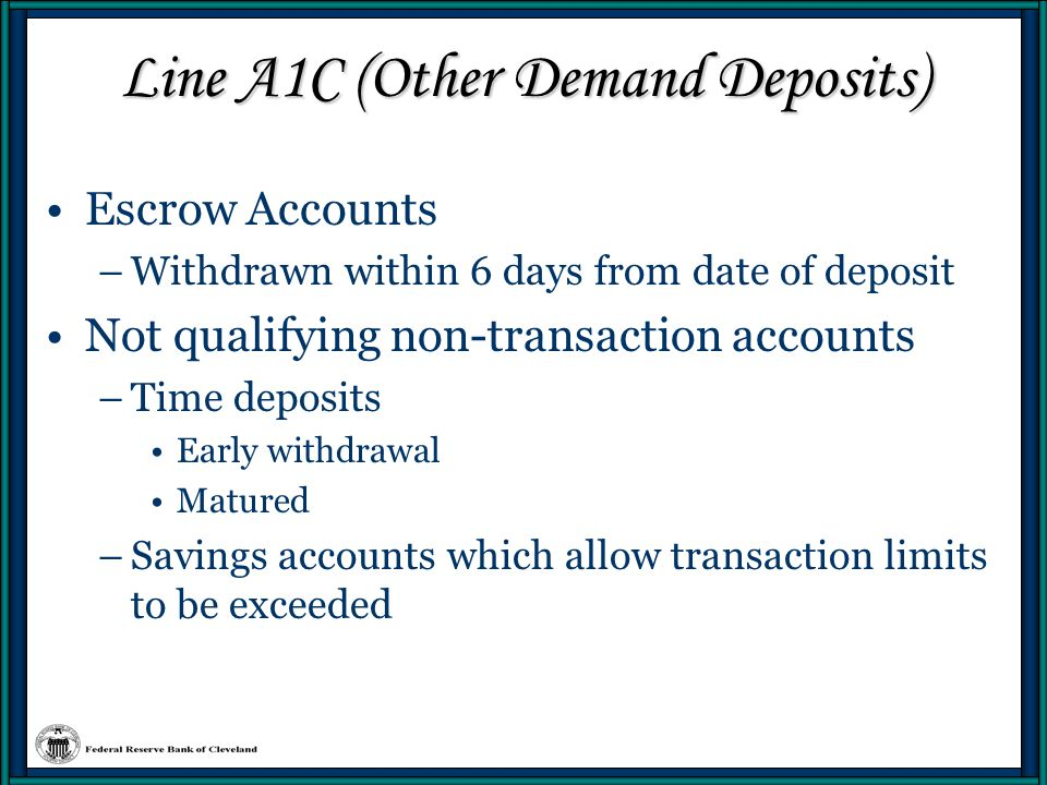 Line A1C (Other Demand Deposits) Primary Obligations –Mature/Demandable in less than 7 days Money Orders drawn on the bank and outstanding on the report date Unposted Credits Suspense Accounts