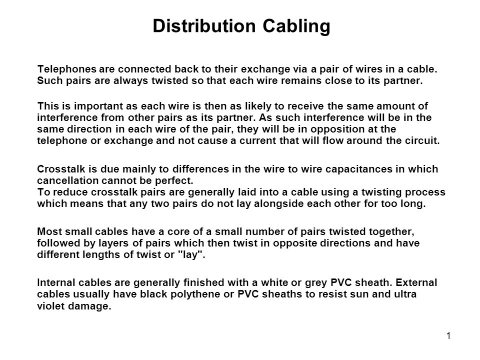 1 Distribution Cabling Telephones are connected back to their exchange via a pair of wires in a cable.