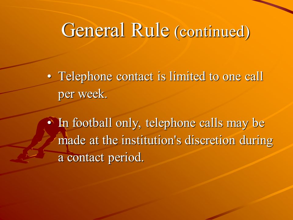 General Rule (continued) Telephone contact is limited to one call per week.Telephone contact is limited to one call per week.
