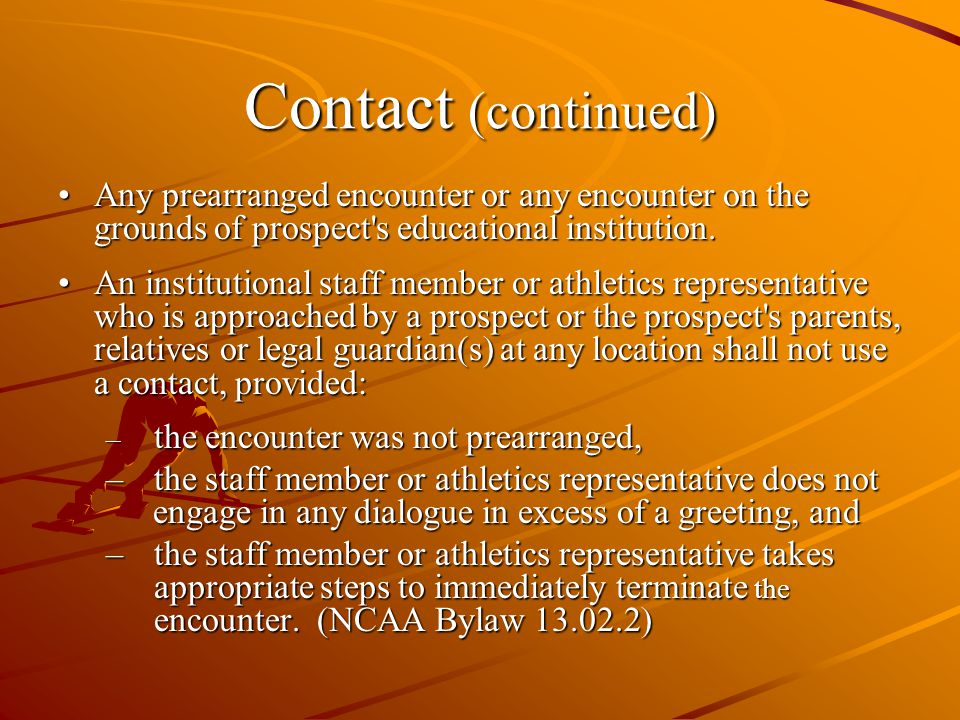 Contact (continued) Any prearranged encounter or any encounter on the grounds of prospect s educational institution.Any prearranged encounter or any encounter on the grounds of prospect s educational institution.