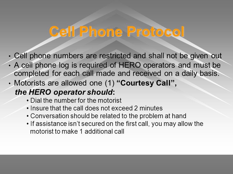 Cell Phone Protocol shall Cell phone numbers are restricted and shall not be given out requiredmust A cell phone log is required of HERO operators and