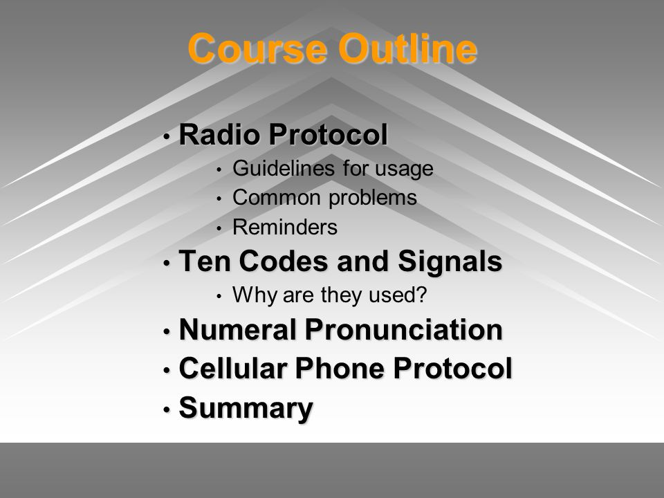 Course Outline Radio Protocol Radio Protocol Guidelines for usage Common problems Reminders Ten Codes and Signals Ten Codes and Signals Why are they u
