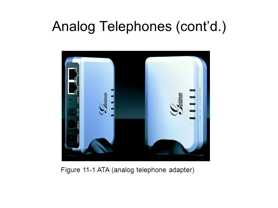Analog Telephones (contd.) Figure 11-1 ATA (analog telephone adapter)