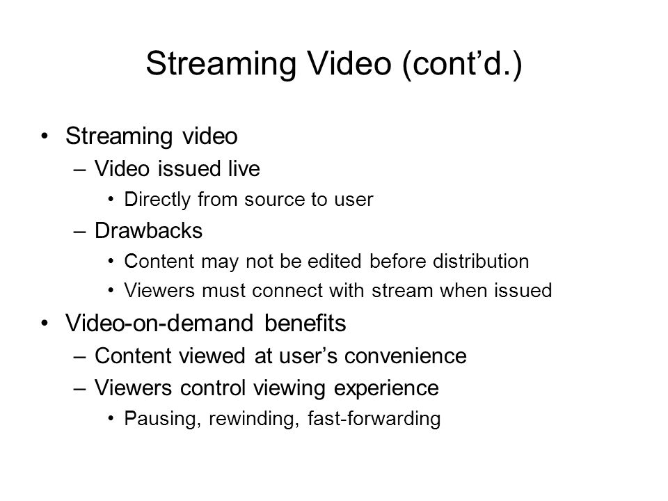 Streaming Video (contd.) Streaming video –Video issued live Directly from source to user –Drawbacks Content may not be edited before distribution View