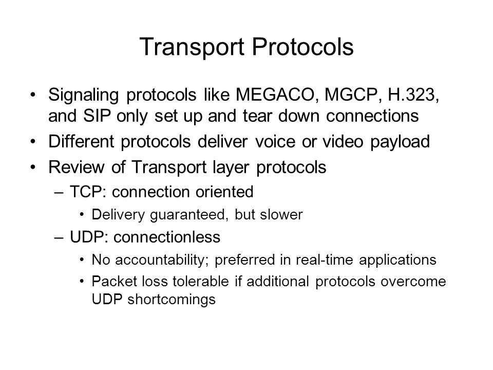 Signaling protocols like MEGACO, MGCP, H.323, and SIP only set up and tear down connections Different protocols deliver voice or video payload Review