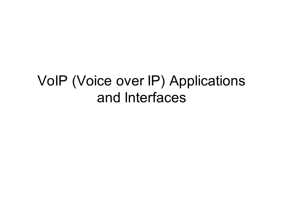 VoIP (Voice over IP) Applications and Interfaces