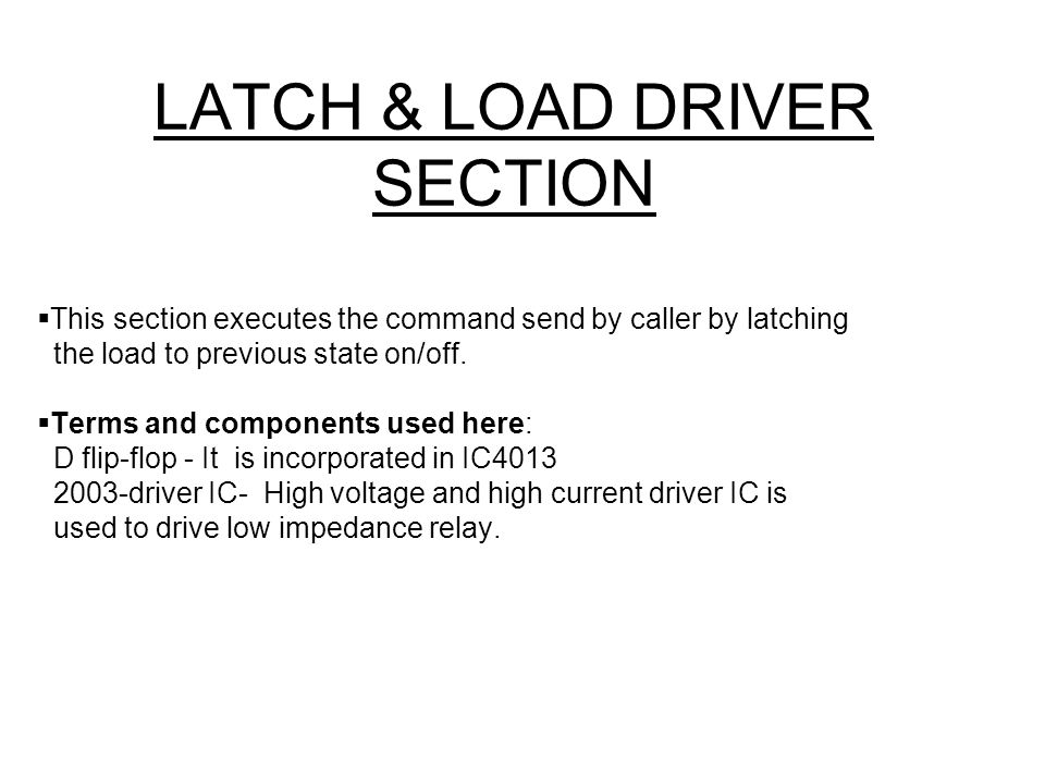 LATCH & LOAD DRIVER SECTION This section executes the command send by caller by latching the load to previous state on/off. Terms and components used