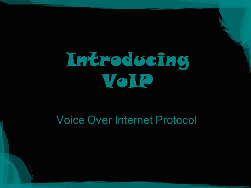 Introducing VoIP Voice Over Internet Protocol