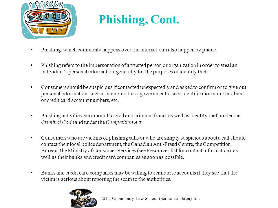 Phishing, Cont. Phishing, which commonly happens over the internet, can also happen by phone.
