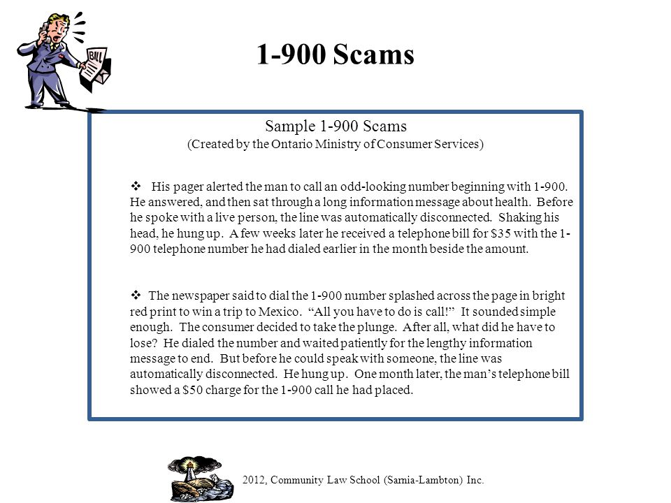 1-900 Scams Sample 1-900 Scams (Created by the Ontario Ministry of Consumer Services) His pager alerted the man to call an odd-looking number beginning with 1-900.