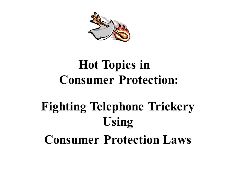 Hot Topics in Consumer Protection: Fighting Telephone Trickery Using Consumer Protection Laws