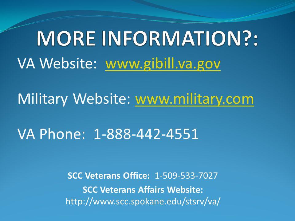 VA Website: www.gibill.va.govwww.gibill.va.gov Military Website: www.military.comwww.military.com VA Phone: 1-888-442-4551 SCC Veterans Office: 1-509-