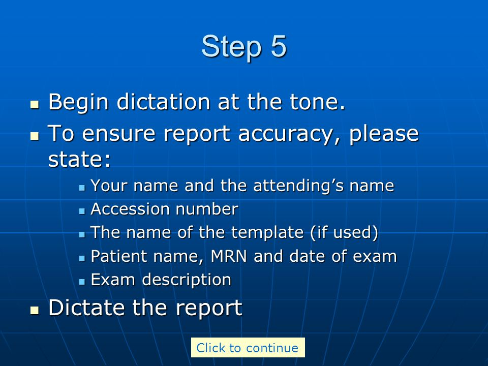 Step 6 When the dictation is complete: Press 8 followed by the next accession number to dictate another reportPress 8 followed by the next accession number to dictate another report Press 5 to end the dictation sessionPress 5 to end the dictation session Click to continue