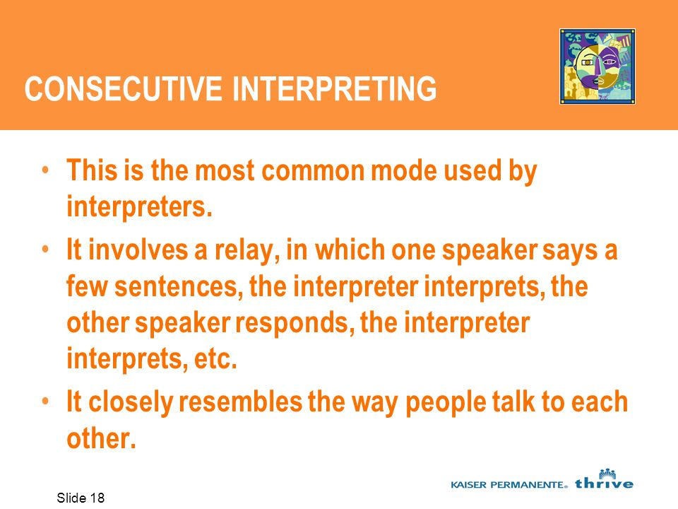 Slide 18 CONSECUTIVE INTERPRETING This is the most common mode used by interpreters.