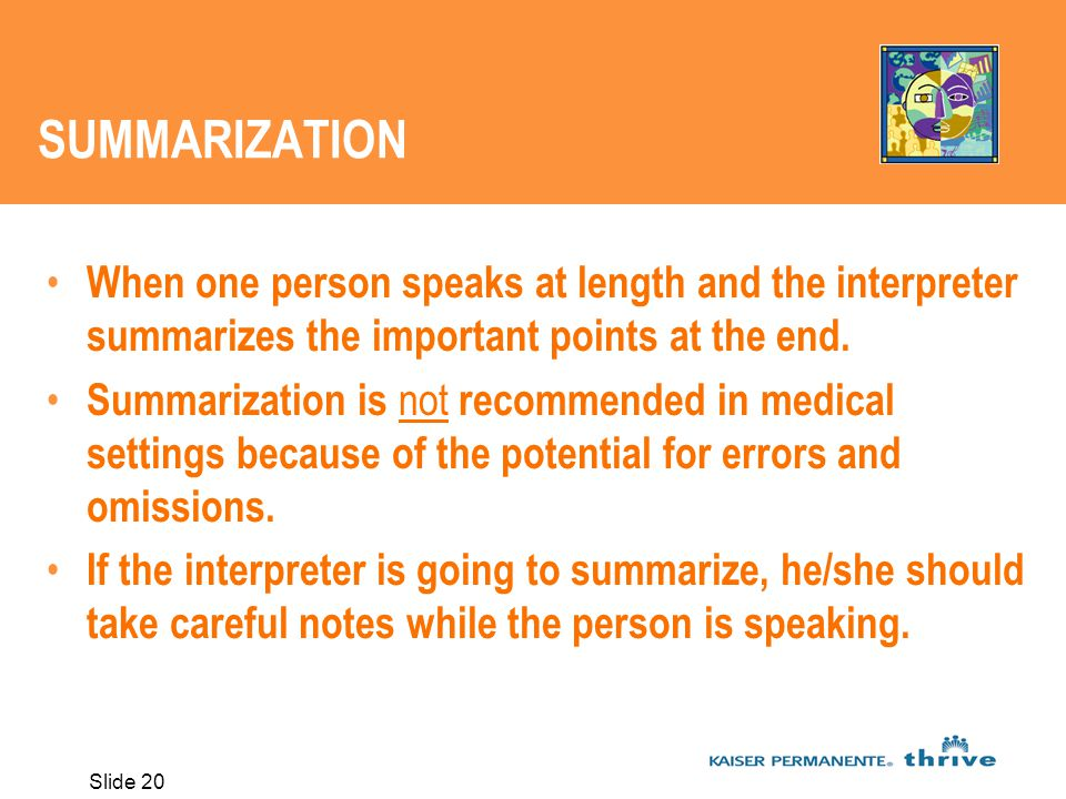 Slide 20 SUMMARIZATION When one person speaks at length and the interpreter summarizes the important points at the end.