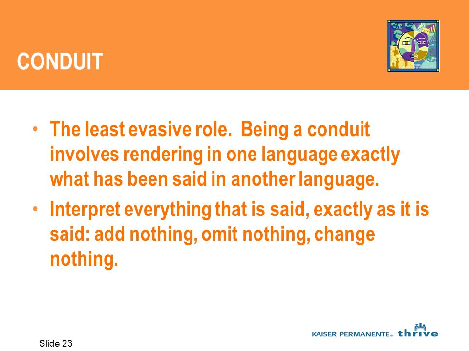Slide 23 CONDUIT The least evasive role.