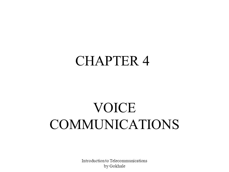 Introduction to Telecommunications by Gokhale CHAPTER 4 VOICE COMMUNICATIONS