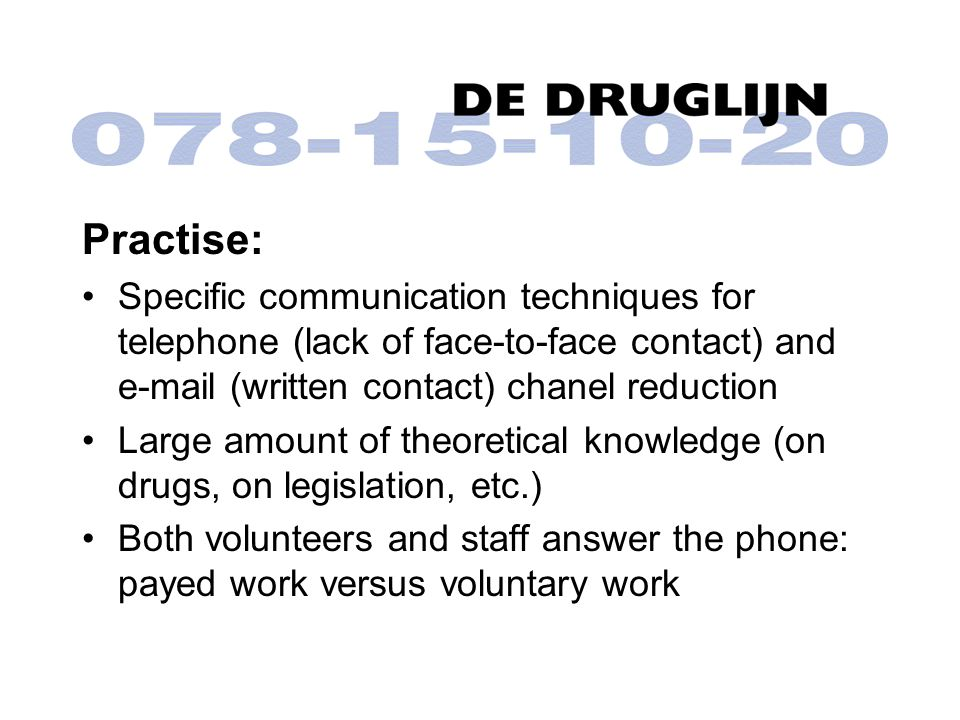 Practise: Specific communication techniques for telephone (lack of face-to-face contact) and e-mail (written contact) chanel reduction Large amount of