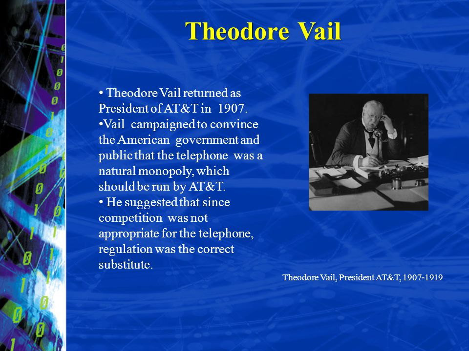 Theodore Vail Theodore Vail returned as President of AT&T in 1907. Vail campaigned to convince the American government and public that the telephone w