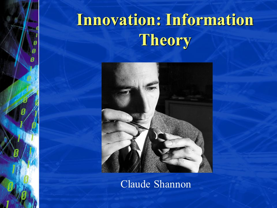 Innovation: Information Theory Claude Shannon