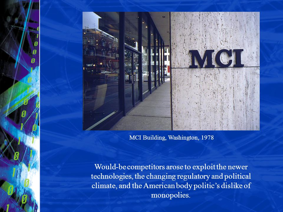 MCI Building, Washington, 1978 Would-be competitors arose to exploit the newer technologies, the changing regulatory and political climate, and the Am