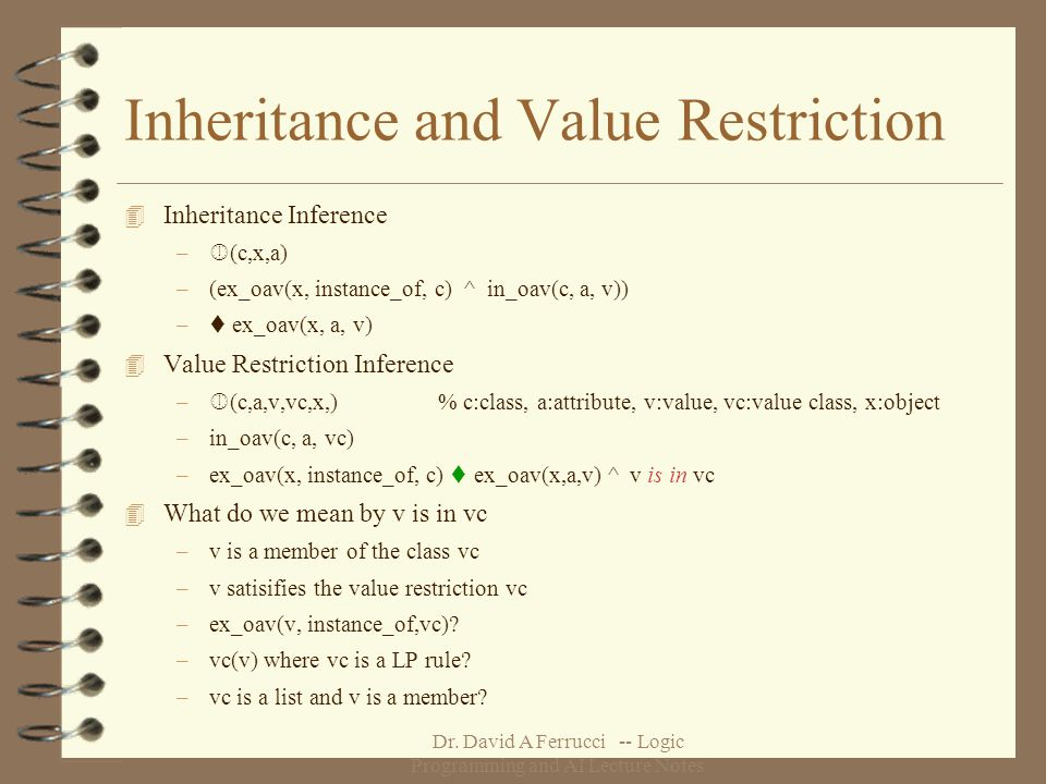 Dr. David A Ferrucci -- Logic Programming and AI Lecture Notes Inheritance and Value Restriction 4 Inheritance Inference – (c,x,a) –(ex_oav(x, instanc