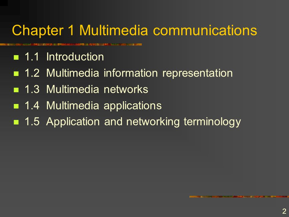 2 Chapter 1 Multimedia communications 1.1 Introduction 1.2 Multimedia information representation 1.3 Multimedia networks 1.4 Multimedia applications 1