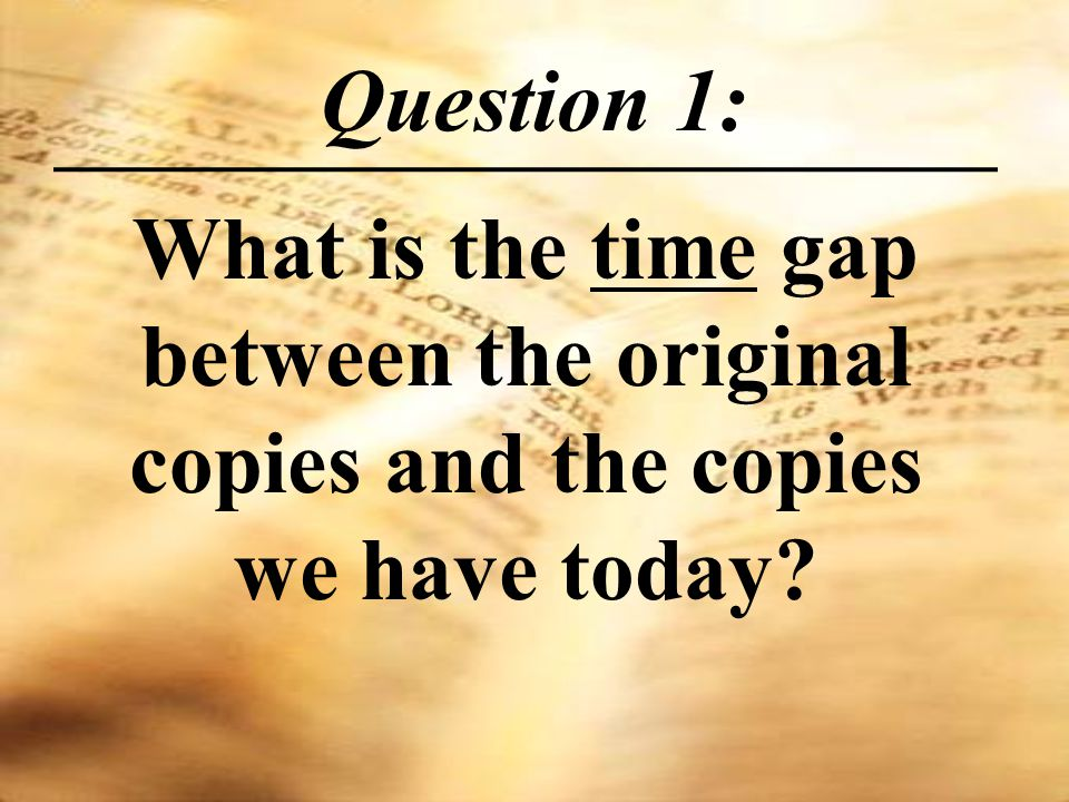 Question 1: What is the time gap between the original copies and the copies we have today