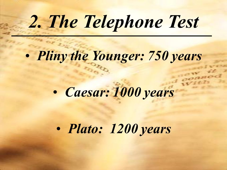 Pliny the Younger: 750 years Caesar: 1000 years Plato: 1200 years 2. The Telephone Test