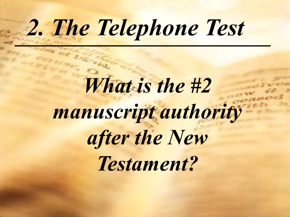 2. The Telephone Test What is the #2 manuscript authority after the New Testament