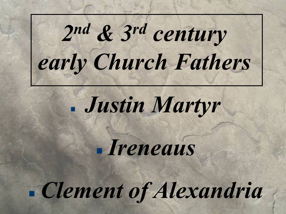 2 nd & 3 rd century early Church Fathers Justin Martyr Ireneaus Clement of Alexandria