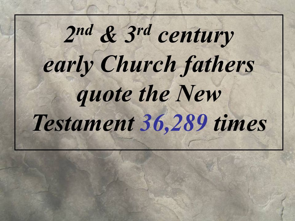 2 nd & 3 rd century early Church fathers quote the New Testament 36,289 times