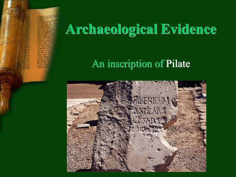 Archaeological Evidence An inscription of Pilate