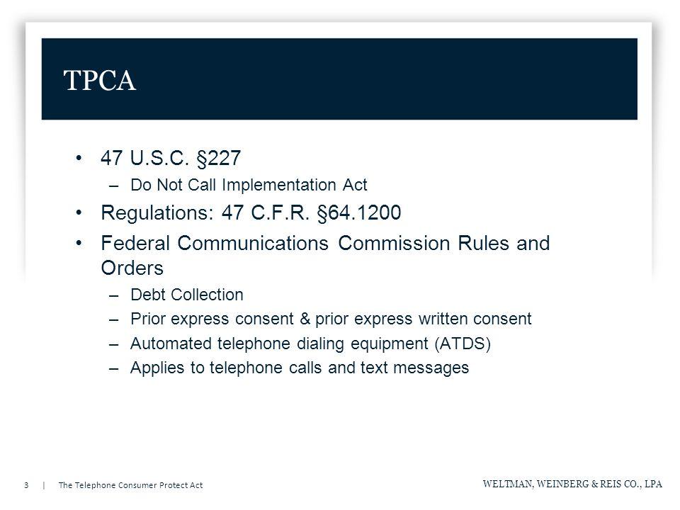 3 | The Telephone Consumer Protect Act WELTMAN, WEINBERG & REIS CO., LPA TPCA 47 U.S.C.