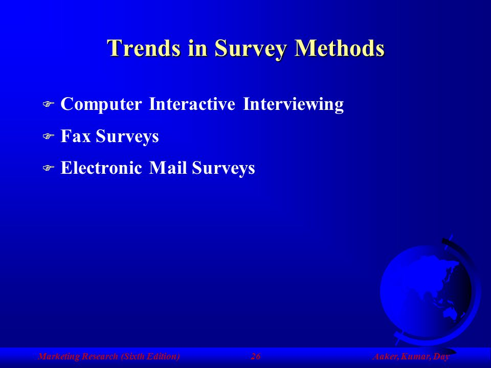 Marketing Research (Sixth Edition)Aaker, Kumar, Day25 Table 10-3 (Cont.) Survey Method: Fax Surveys Disadvantages F Higher fixed costs for computer/fa