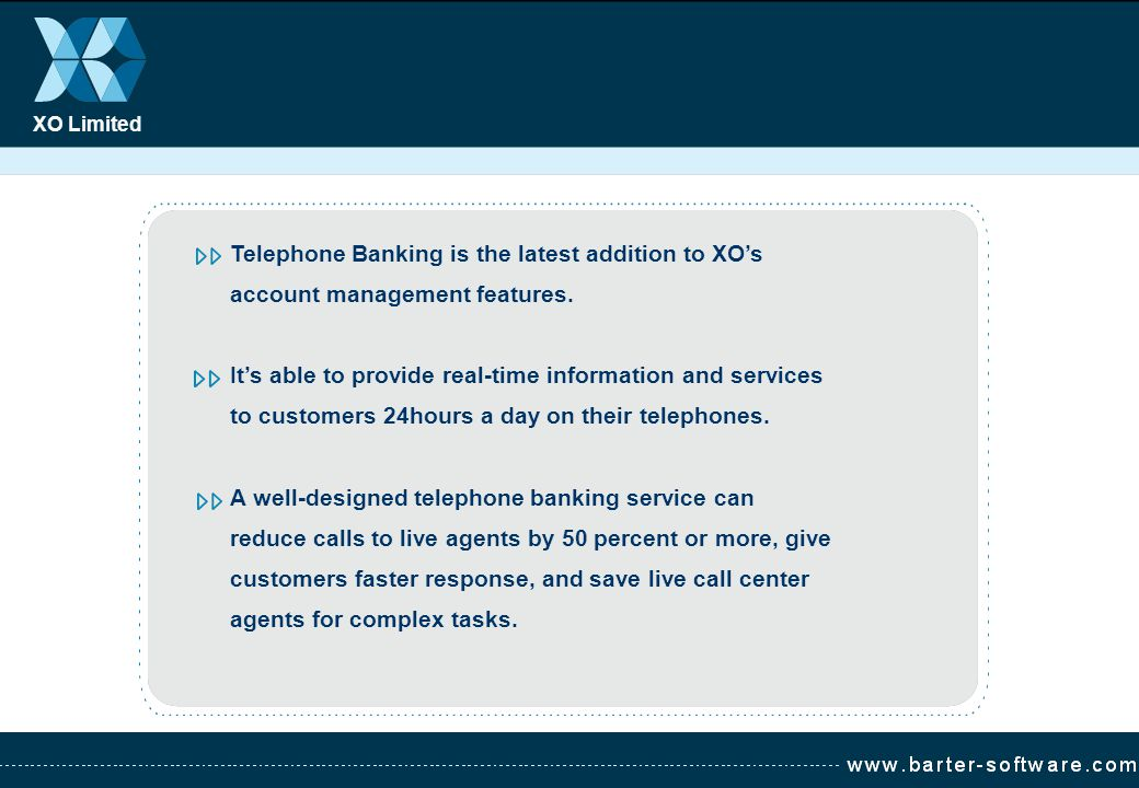 XO Limited Telephone Banking is the latest addition to XOs account management features. Its able to provide real-time information and services to cust