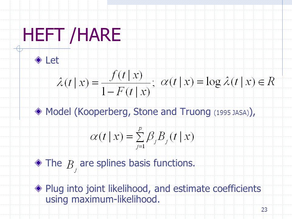23 HEFT /HARE Let Model (Kooperberg, Stone and Truong (1995 JASA) ), The are splines basis functions. Plug into joint likelihood, and estimate coeffic