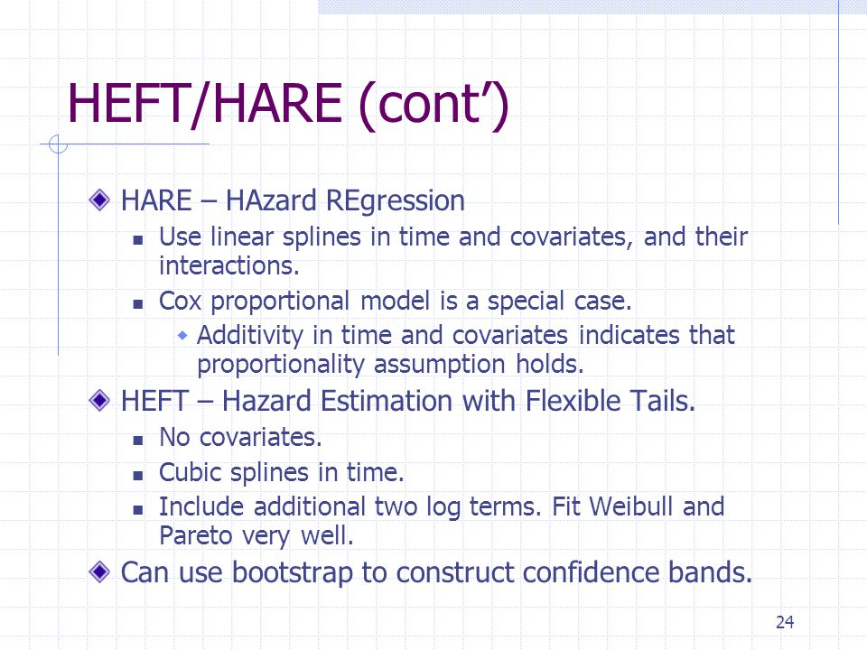 24 HEFT/HARE (cont) HARE – HAzard REgression Use linear splines in time and covariates, and their interactions.
