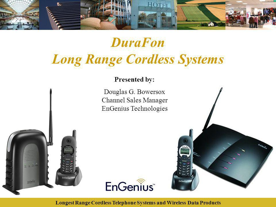 Longest Range Cordless Telephone Systems and Wireless Data Products DuraFon Long Range Cordless Systems Presented by: Douglas G. Bowersox Channel Sale