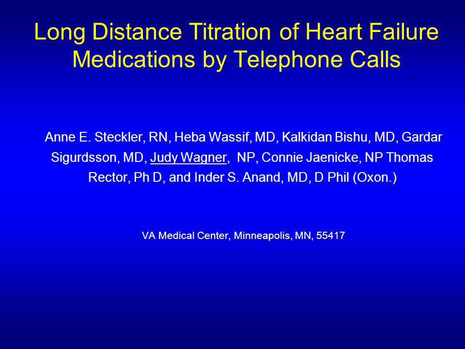 Long Distance Titration of Heart Failure Medications by Telephone Calls Anne E.