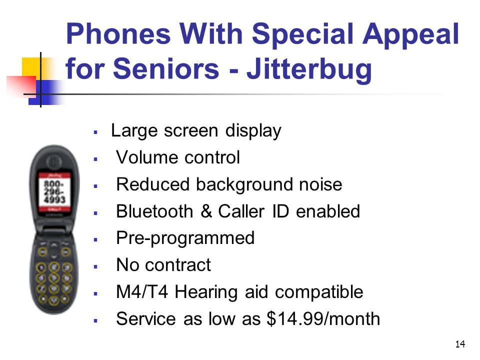 14 Large screen display Volume control Reduced background noise Bluetooth & Caller ID enabled Pre-programmed No contract M4/T4 Hearing aid compatible
