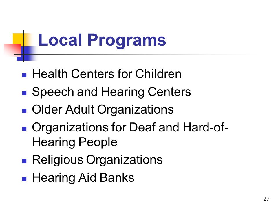 27 Health Centers for Children Speech and Hearing Centers Older Adult Organizations Organizations for Deaf and Hard-of- Hearing People Religious Organ